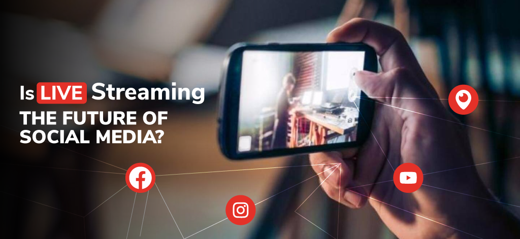 Is Live Streaming The Future of Social Media?